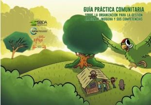 Guía Práctica Comunitaria sobre la organización para la Gestión Ambiental Indígena y sus Competencias